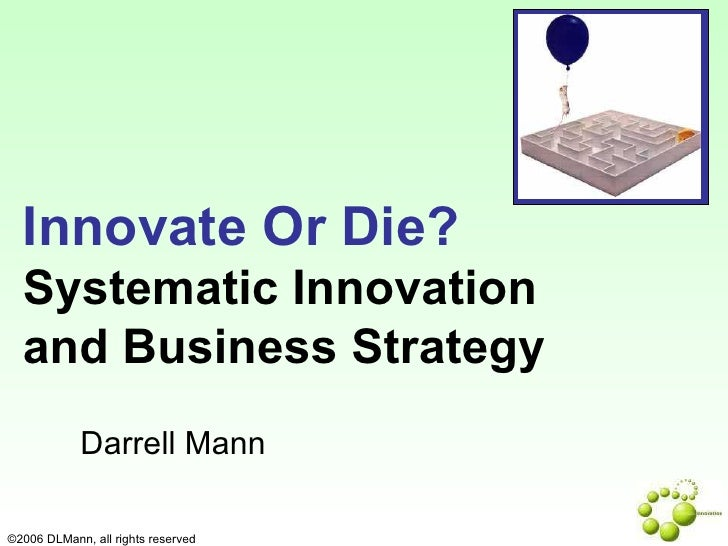 Darrell Mann Innovate Or Die?   Systematic Innovation  and Business Strategy