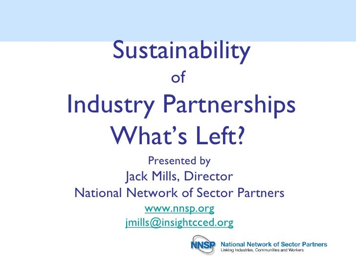 Sustainability                 ofIndustry Partnerships    What's Left?            Presented by         Jack Mills, Directo...