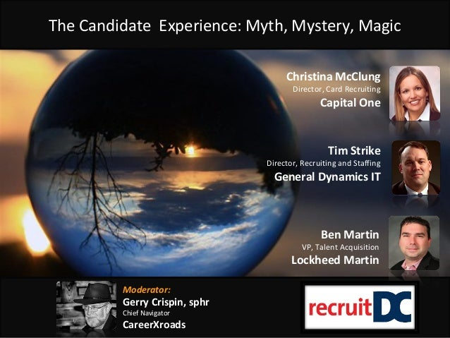 The Candidate Experience: Myth, Mystery, Magic Tim Strike Director, Recruiting and Staffing General Dynamics IT Christina ...