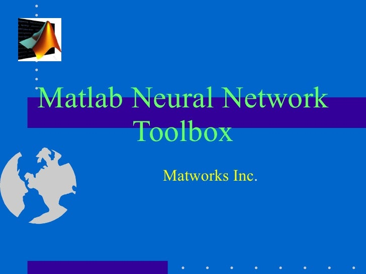 Matlab Neural Network Toolbox Matworks Inc .