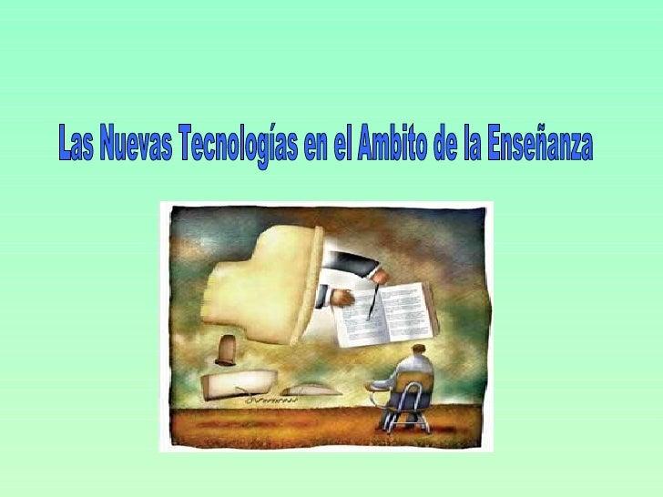 Las Nuevas Tecnologías en el Ambito de la Enseñanza
