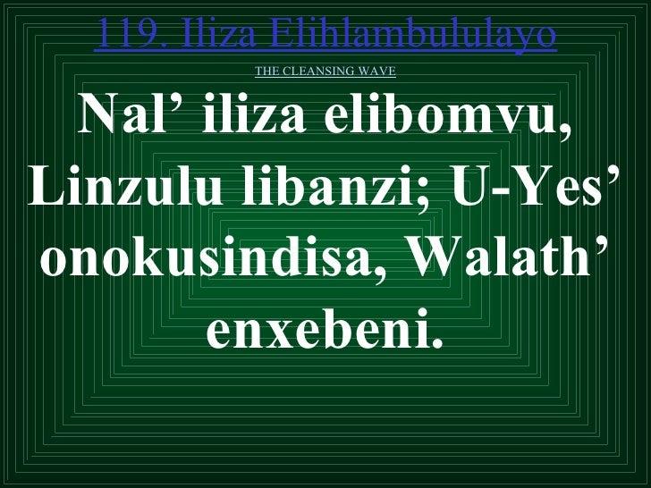 119. Iliza Elihlambululayo           THE CLEANSING WAVE  Nal' iliza elibomvu,Linzulu libanzi; U-Yes'onokusindisa, Walath' ...