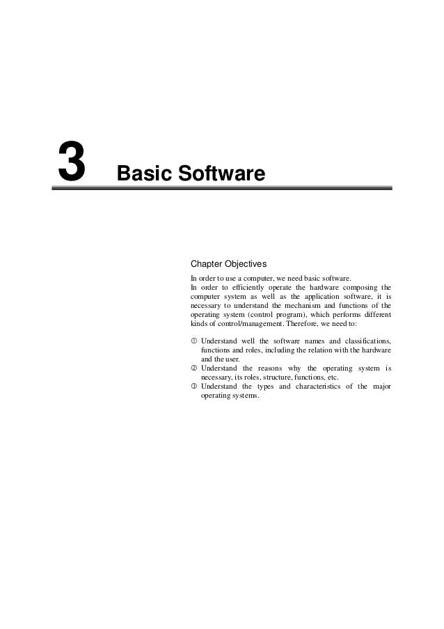 Basic Software3Chapter ObjectivesIn order to use a computer, we need basic software.In order to efficiently operate the ha...