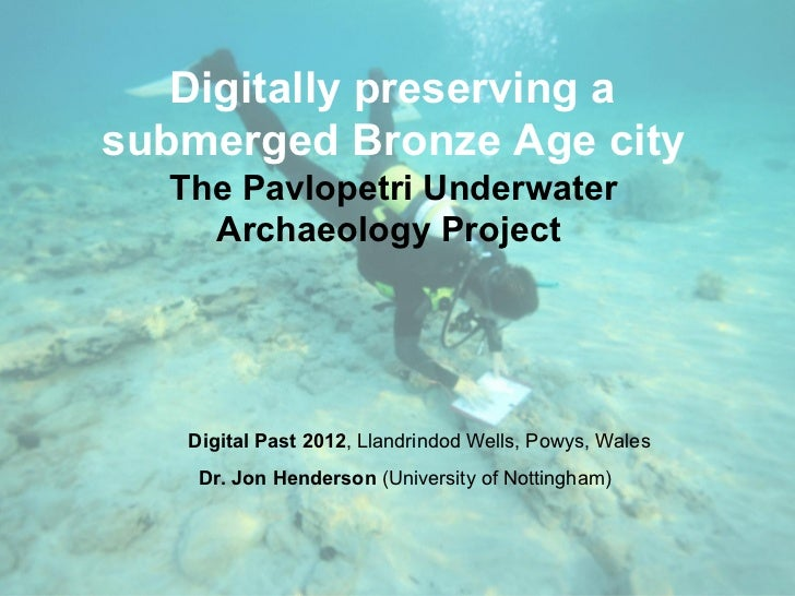 Digitally preserving asubmerged Bronze Age city  The Pavlopetri Underwater    Archaeology Project   Digital Past 2012, Lla...