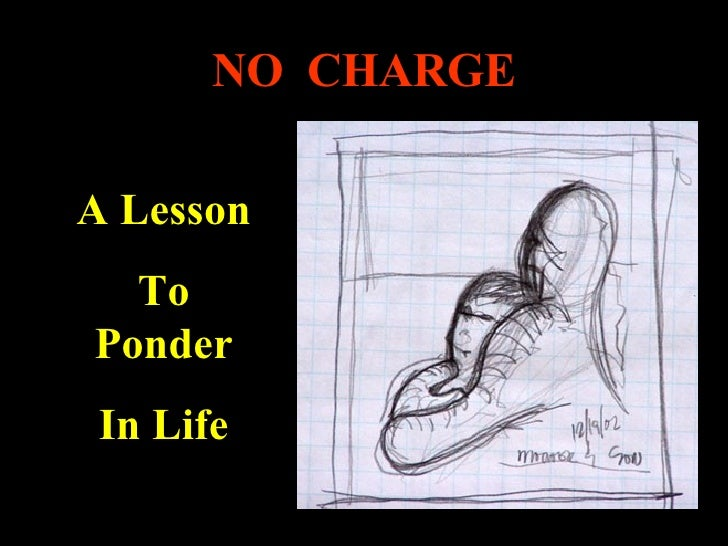 NO  CHARGE A Lesson To Ponder In Life
