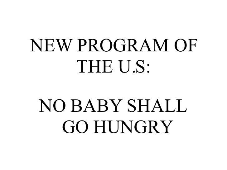 NEW PROGRAM OF THE U.S: NO BABY SHALL  GO HUNGRY