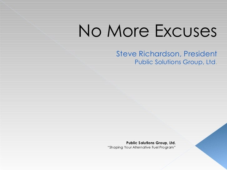 """No More Excuses Steve Richardson, President Public Solutions Group, Ltd . Public Solutions Group, Ltd. """" Shaping Your Alte..."""
