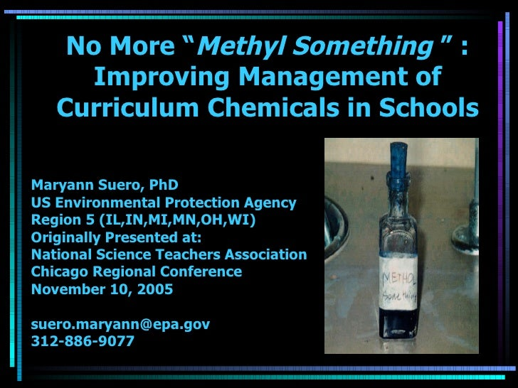 "No More "" Methyl Something  "" : Improving Management of Curriculum Chemicals in Schools Maryann Suero, PhD US Environmenta..."