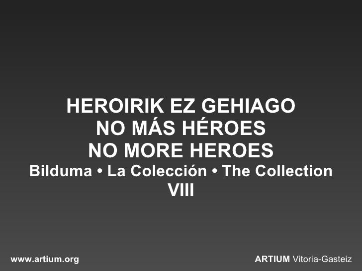 HEROIRIK EZ GEHIAGO NO MÁS HÉROES NO MORE HEROES Bilduma • La Colección • The Collection VIII