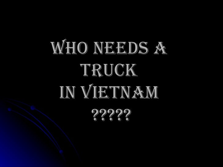 Who needs a  TRUCK  in Vietnam  ?????