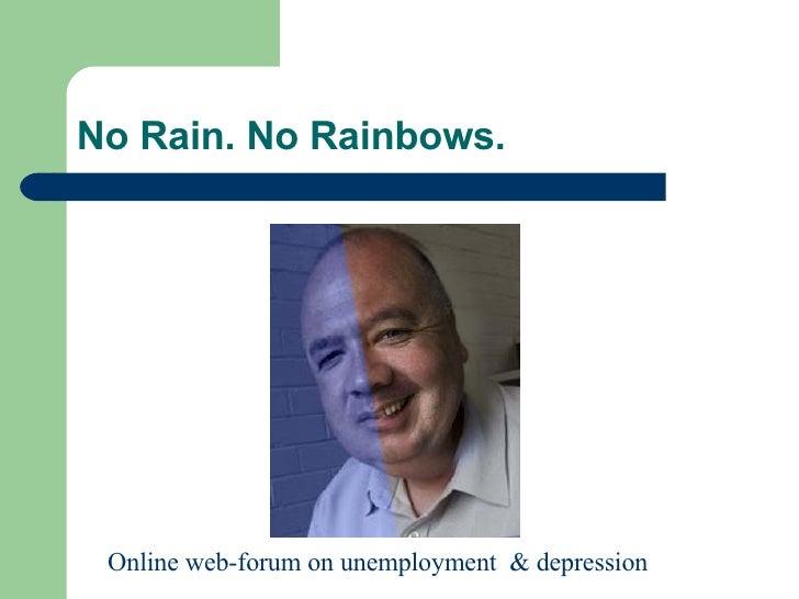 No Rain. No Rainbows. Online web-forum on unemployment  & depression