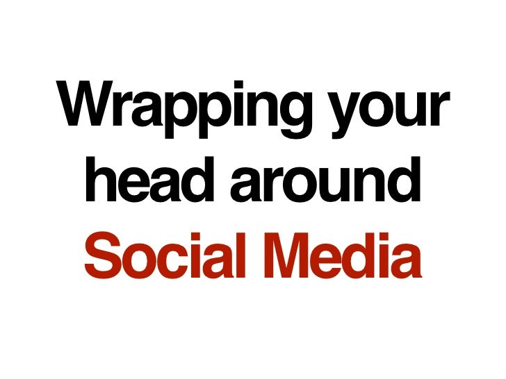 Wrapping Your Head Around Social Media