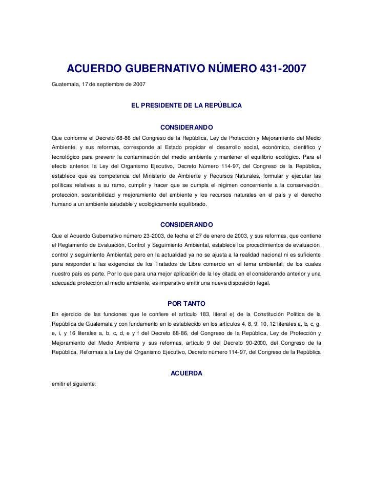 ACUERDO GUBERNATIVO NÚMERO 431-2007Guatemala, 17 de septiembre de 2007                                EL PRESIDENTE DE LA ...