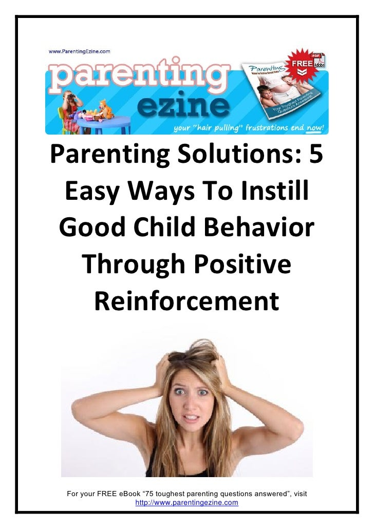 Parenting Solutions: 5  Easy Ways To Instill  Good Child Behavior   Through Positive    Reinforcement      For your FREE e...