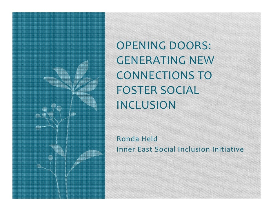 OPENING DOORS:GENERATING NEWCONNECTIONS TOFOSTER SOCIALINCLUSIONRonda HeldInner East Social Inclusion Initiative