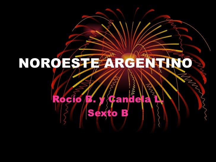 NOROESTE ARGENTINO Rocío B. y Candela L. Sexto B