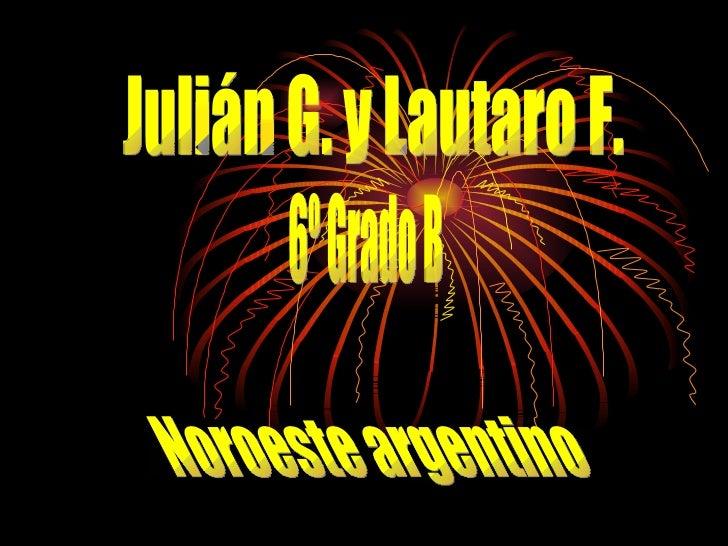 Julián G. y Lautaro F. 6º Grado B Noroeste argentino