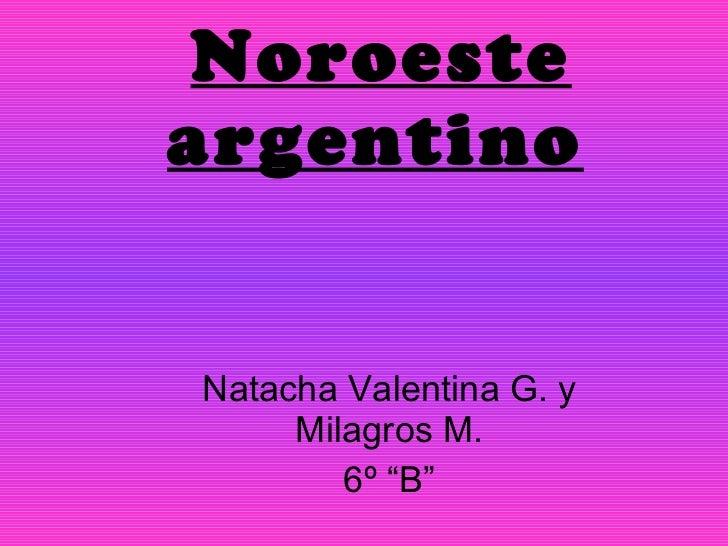 "Noroeste argentino   Natacha Valentina G. y Milagros M. 6º ""B"""
