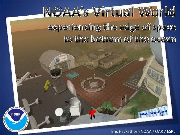 NOAA's Virtual Island Eric Hackathorn NOAA / OAR / ESRL