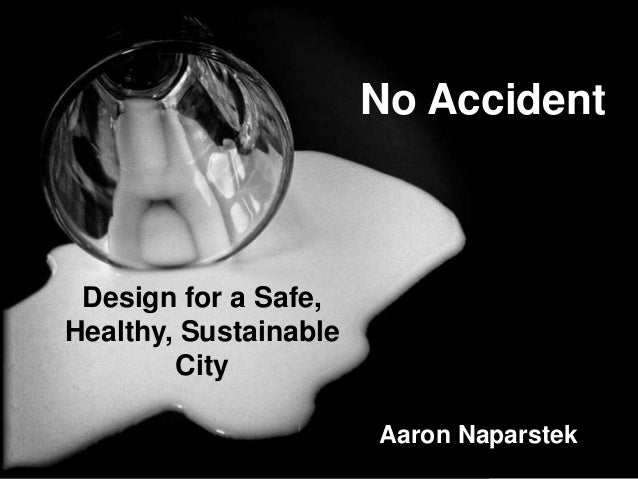Header                          No Accident Design for a Safe,Healthy, Sustainable        City                Caption     ...