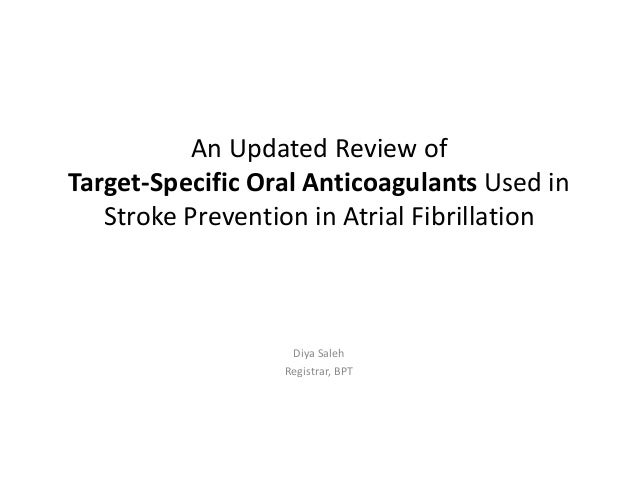 An Updated Review of Target-Specific Oral Anticoagulants Used in Stroke Prevention in Atrial Fibrillation  Diya Saleh Regi...