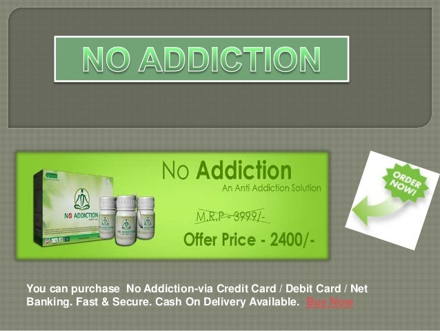 You can purchase No Addiction-via Credit Card / Debit Card / Net Banking. Fast & Secure. Cash On Delivery Available. Buy N...