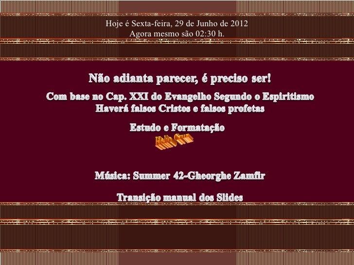 Hoje é Sexta-feira, 29 de Junho de 2012      Agora mesmo são 02:30 h.