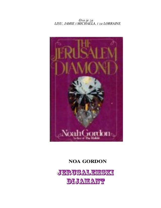 Ovo je za LISU, JAMIE i MICHAELA, i za LORRAINE  NOA GORDON  JERUSALEMSKI DIJAMANT