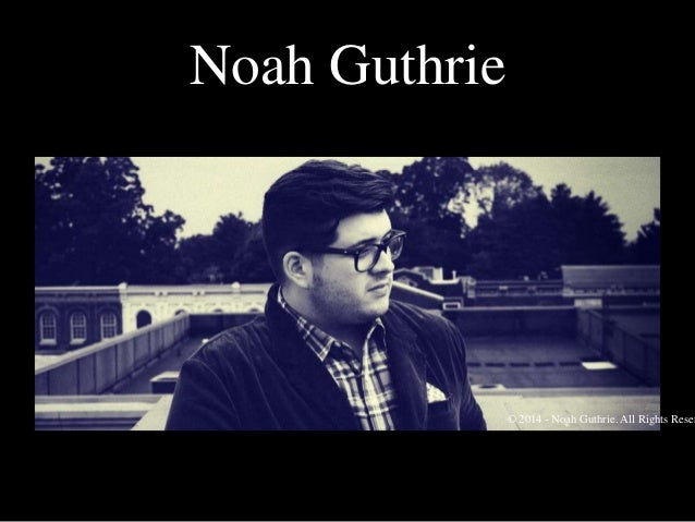 Noah Guthrie  © 2014 - Noah Guthrie. All Rights Reser