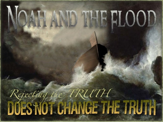 NOAH REJECTING TRUTH DOES NOT CHANGE TRUTH