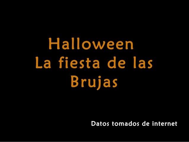 HalloweenLa fiesta de las     Brujas       Datos tomados de internet