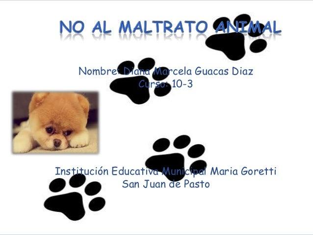 Nombre: Diana Marcela Guacas Diaz Curso: 10-3  Institución Educativa Municipal Maria Goretti San Juan de Pasto