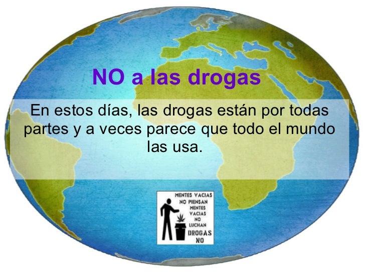 NO a las drogas En estos días, las drogas están por todas partes y a veces parece que todo el mundo las usa.
