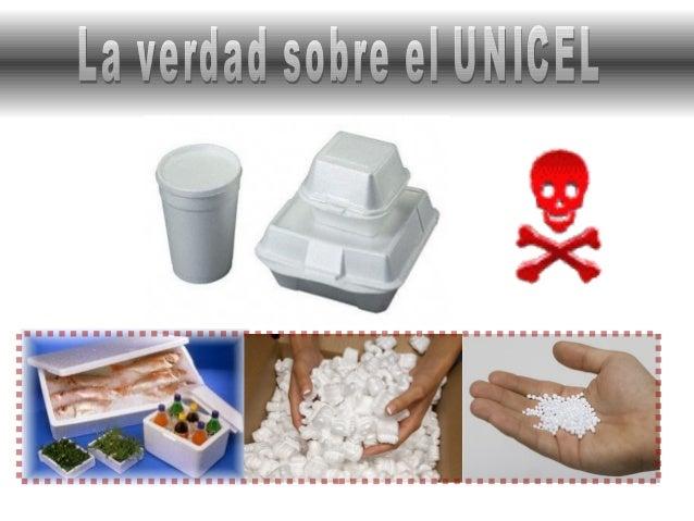 El UNICEL se fabrica con BENCENO, un reconocido cancerígeno; una vez convertido en estireno se le inyectan gases para expa...