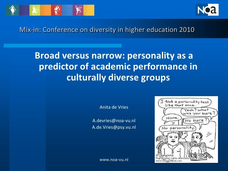 Mix-in: Conference on diversity in higher education 2010       Broad versus narrow: personality as a      predictor of aca...
