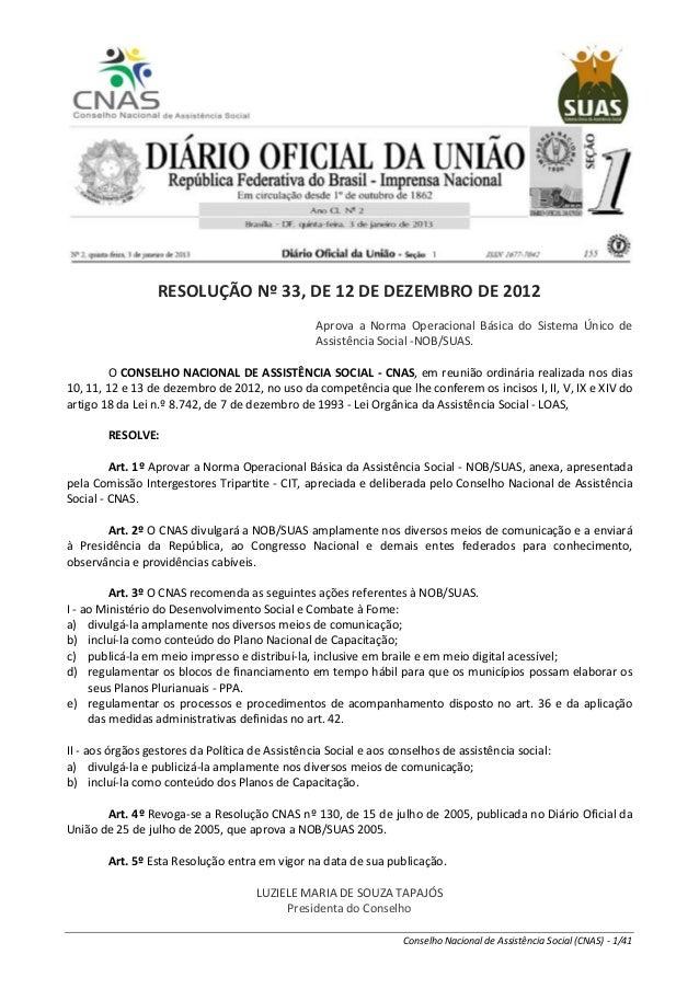 Conselho Nacional de Assistência Social (CNAS) - 1/41 RESOLUÇÃO Nº 33, DE 12 DE DEZEMBRO DE 2012 Aprova a Norma Operaciona...