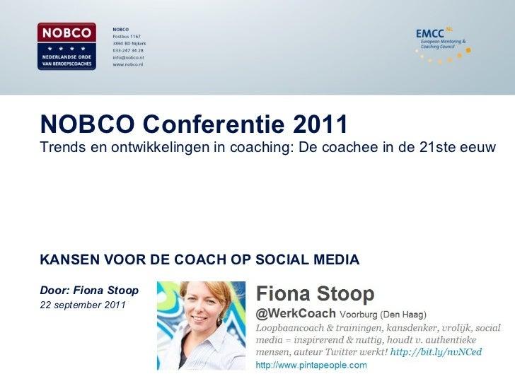 NOBCO Conferentie 2011Trends en ontwikkelingen in coaching: De coachee in de 21ste eeuw<br />KANSEN VOOR DE COACH OP SOCIA...