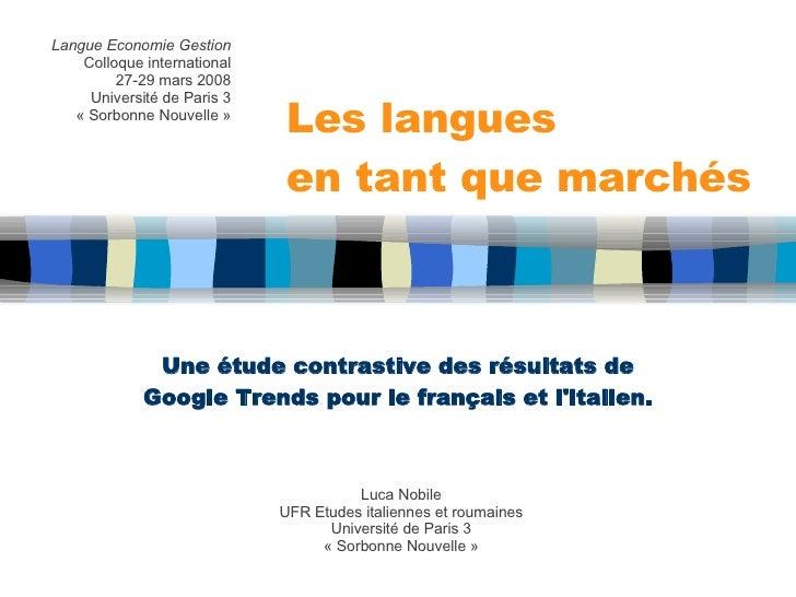 Les langues  en tant que marchés Une étude contrastive des résultats de Google Trends pour le français et l'italien. Luca ...