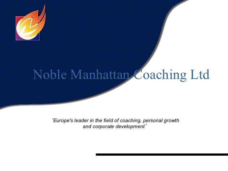Noble Manhattan Coaching Ltd  'Europes leader in the field of coaching, personal growth                and corporate devel...