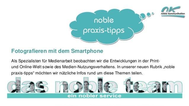 noble praxis-tipps Fotografieren mit dem Smartphone Als Spezialisten für Medienarbeit beobachten wir die Entwicklungen in ...