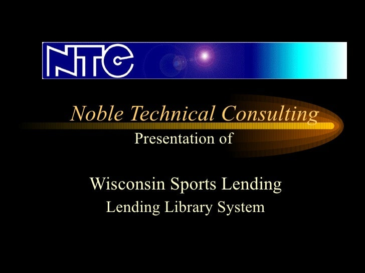 Noble Technical Consulting Presentation of  Wisconsin Sports Lending Lending Library System