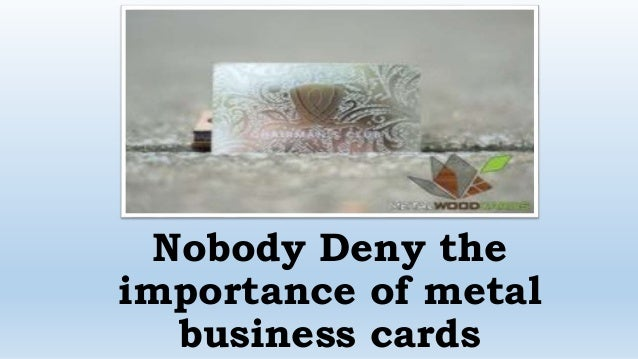 Nobody deny the importance of metal business cards for Importance of business cards