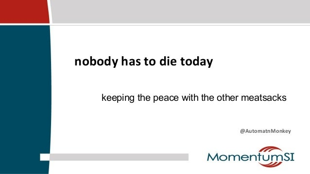Nobody Has to Die Today: Keeping the Peace with the Other Meat Sacks - PuppetConf 2013