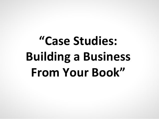 """Case Studies: Building a Business From Your Book"""
