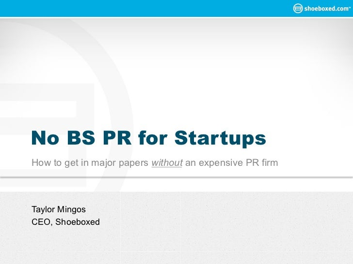 No BS PR for StartupsHow to get in major papers without an expensive PR firmTaylor MingosCEO, Shoeboxed