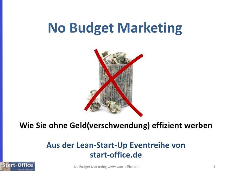 1<br />No Budget Marketing www.start-office.de<br />No Budget Marketing<br />Wie Sie ohne Geld(verschwendung) effizient we...