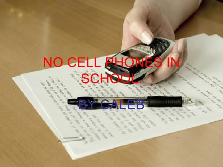 NO CELL PHONES IN SCHOOL. BY CALEB
