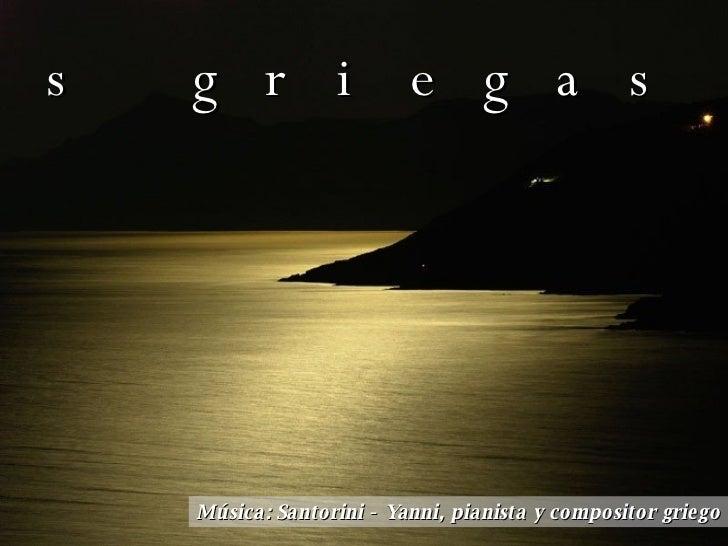noches griegas Música: Santorini - Yanni, pianista y compositor griego