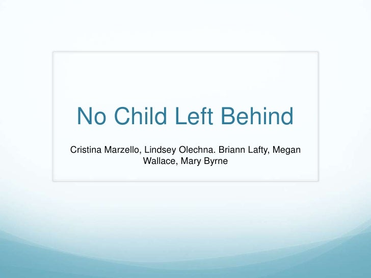 No Child Left BehindCristina Marzello, Lindsey Olechna. Briann Lafty, Megan                  Wallace, Mary Byrne