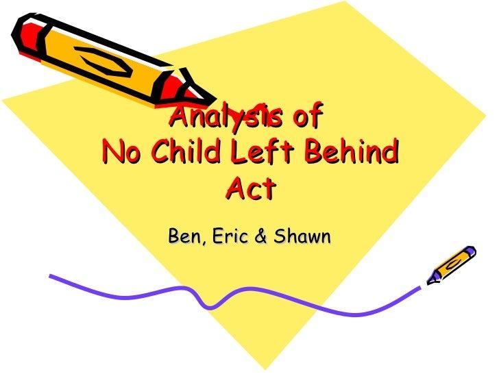 Analysis of  No Child Left Behind Act Ben, Eric & Shawn